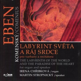 Labyrint světa a ráj srdce pro varhany a recitátora / The Labyrinth of the World and the Paradise of the Heart for Organ and Spe - Eben Petr