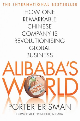 Alibaba´s World - How a remarkable Chinese Company is Changing the face of Global Business - Erisman Porter